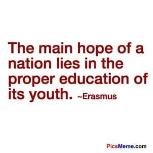 The main hope of a nation lies in the proper education of its youth.